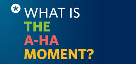 What is the A-HA moment?