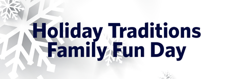 Holiday Traditions Family Fun Day