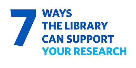 7 Ways the Library Can Support Your Research